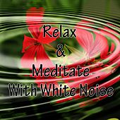 Play & Download Relax & Meditate With White Noise by Relaxing Music Therapy, Relaxing Rain Sounds, Relaxing Meditation Songs Divine, Relaxing Mindfulness Meditation Relaxation Maestro | Napster