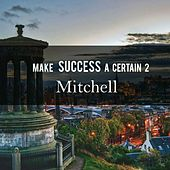 Make Success A Certain 2 by Mitchell