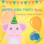 Play & Download Happy Kids Party Spring (Canzoni per le feste dei bambini) by Elsa | Napster