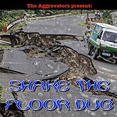 Play & Download The Aggrovators Present: Shake the Floor Dub by The Aggrovators | Napster
