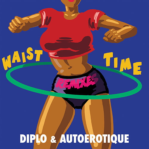 Play & Download Waist Time (Remixes) by Diplo | Napster