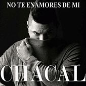 Play & Download No Te Enamores de Mi by El Chacal | Napster
