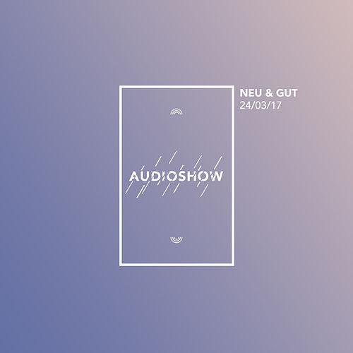 Neu & Gut Audioshow 24.03.2017 von Napster