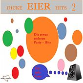 Dicke Eier Hits 2 - Die etwas anderen Party-Hits für jede Feier by Various Artists