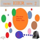 Dicke Eier Hits 2 - Die etwas anderen Party-Hits für jede Feier by Various Artists