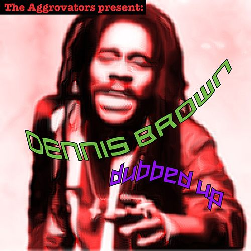 Play & Download The Aggrovators present Dennis Brown Dubbed Up by Dennis Brown | Napster