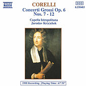 Play & Download Concerti Grossi Op. 6, Nos. 7-12 by Arcangelo Corelli | Napster