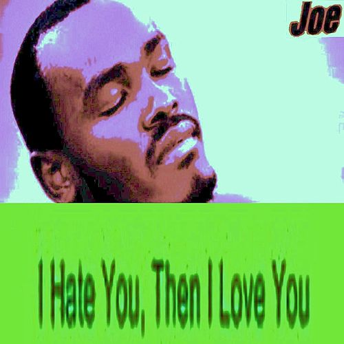 Play & Download I Hate You Then I Love You (Never Never Never) by Joe | Napster