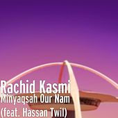 Play & Download Minyaqsah Our Nam (feat. Hassan Twil) by Rachid Kasmi | Napster
