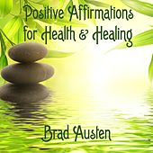 Positive Affirmations for Health & Healing by Brad Austen