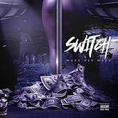 Play & Download Make Her Werk by Switch | Napster