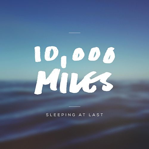 10,000 Miles by Sleeping At Last