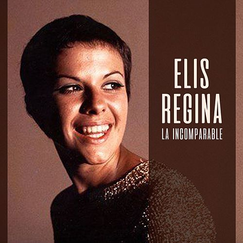 La Incomparable… by Elis Regina