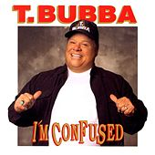 Play & Download I'm Confused by T. Bubba Bechtol | Napster