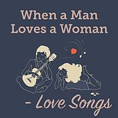 Play & Download When a Man Loves a Woman - Love Songs by Various Artists | Napster