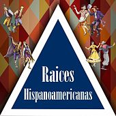 Raices Hispanoamericanas by Various Artists