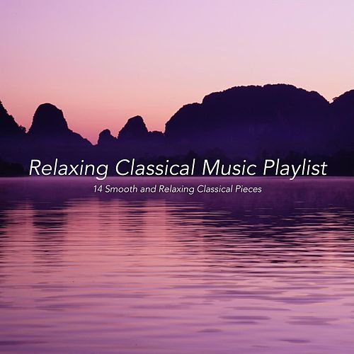 Relaxing Classical Music Playlist: 14 Smooth and Relaxing Classical Pieces by Various Artists