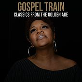 Gospel Train: Classics From the Golden Age by Various Artists