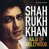 Shah Rukh Khan - Raja of Bollywood by Various Artists