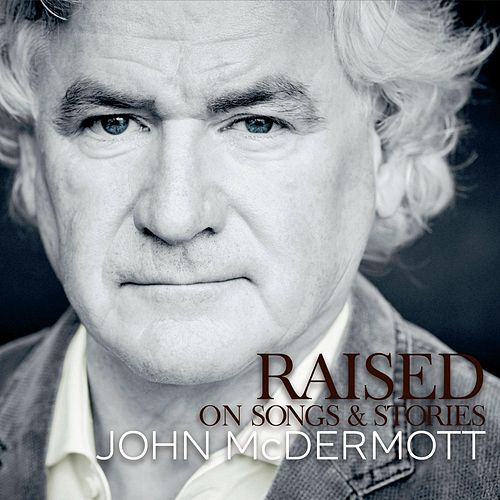 Play & Download Raised on Songs & Stories by John McDermott | Napster