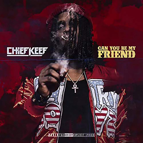 Can You Be My Friend (Single) by Chief Keef