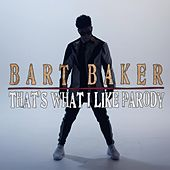 Play & Download That's What I Like Parody by Bart Baker | Napster