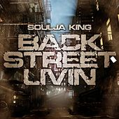 Play & Download Back Street Livin by Soulja King | Napster