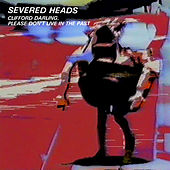 Clifford Darling, Please Don't Live in the Past by Severed Heads