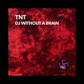 DJ Without a Brain by TNT