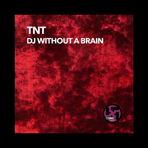 Play & Download DJ Without a Brain by TNT | Napster