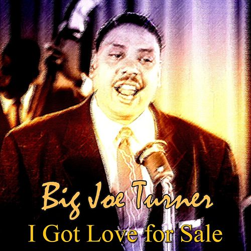 I Got Love for Sale von Big Joe Turner