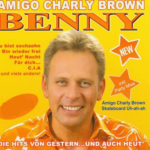 Amigo Charly Brown - Die Hits von gestern und auch heut' by Benny