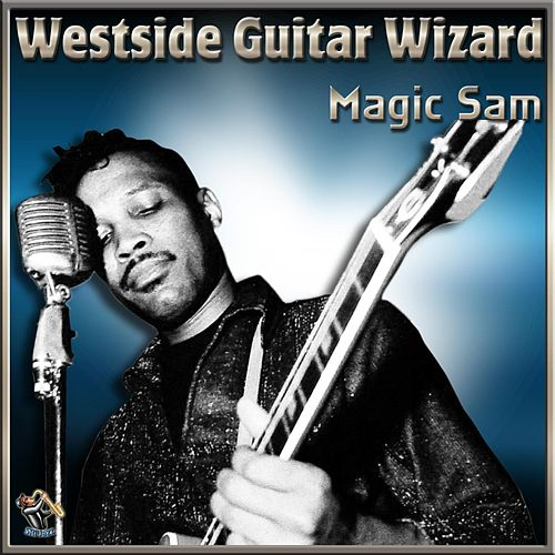 Westside Guitar Wizard by Magic Sam