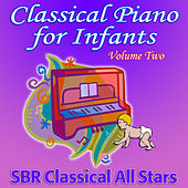 Play & Download Classical Piano for Infants Volume Two by SBR Classical All Stars | Napster