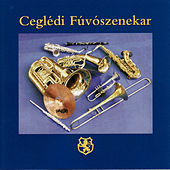 Play & Download Ceglédi Fúvószenekar by Ceglédi Fúvószenekar | Napster