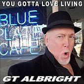 Play & Download You Gotta Love Living by Gt Albright | Napster