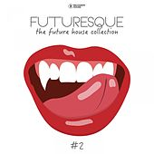 Play & Download Futuresque - The Future House Collection, Vol. 2 by Various Artists | Napster