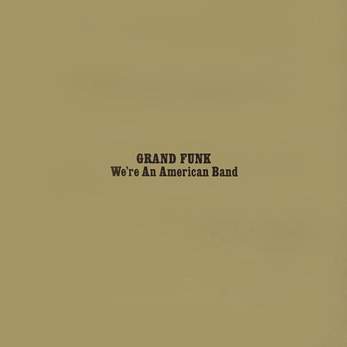 Play & Download We're An American Band by Grand Funk Railroad | Napster