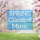Play & Download Spring Classical Music by Various Artists | Napster