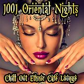1001 Oriental Nights Chill Out Ethnic Cafe Lounge (Arabic To India Essentials) by Various Artists