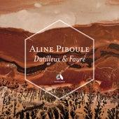 Dutilleux: Piano Sonata – Fauré: Ballade & Thème et variations by Aline Piboule