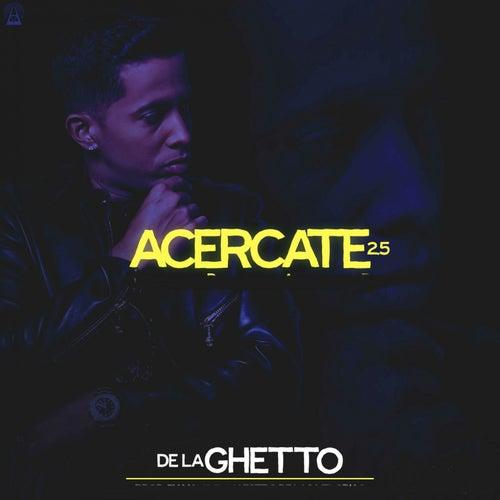 Play & Download De La Ghetto Acercate 2.5 by De La Ghetto | Napster