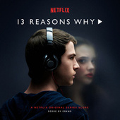 13 Reasons Why (A Netflix Original Series Score) by Various Artists