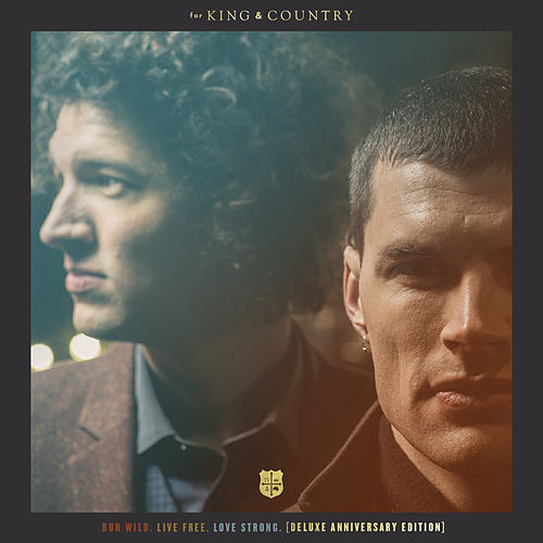 Play & Download RUN WILD. LIVE FREE. LOVE STRONG. (Deluxe Anniversary Edition) by For King & Country | Napster