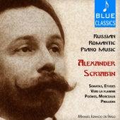 Russian Romantic Piano Music by Alexander Scriabin: Sonatas, Études, Vers la flamme, Poèmes, Morceaux, Préludes by Manuel Ignacio De Íñigo