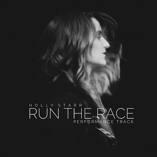 Play & Download Run the Race (Performance Track) by Holly Starr | Napster