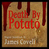 Death by Potato (Original Soundtrack) by James Covell