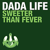 Sweeter Than Fever by Dada Life