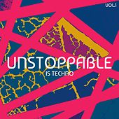 Unstoppable Is Techno, Vol. 1 by Various Artists