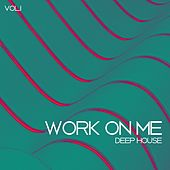 Work On Me Deep House, Vol. 1 by Various Artists